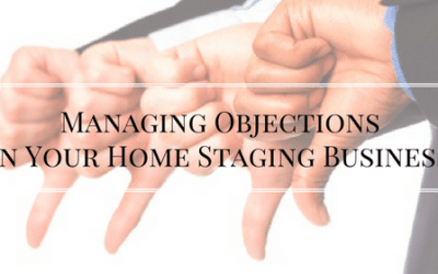 Managing Objections in Your Home Staging Business