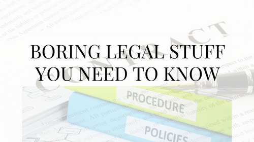 Boring Legal Stuff You Need to Know